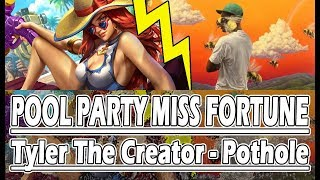 Pool Party Miss Fortune just EXPLODES   Tyler The Creator - Pothole ft. Jaden Smith & Roy Ayers