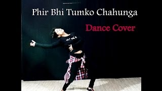 Main Phir Bhi Tumko Chahunga Lyrical Dance Choreography | Half Girlfriend  | Arijit Singh | Baarish