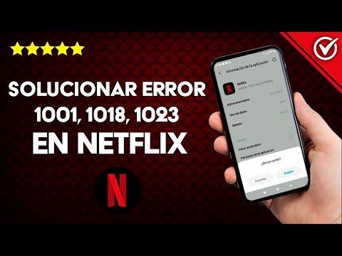 Cómo Solucionar el Error 1001, 1018, 1023 de Netflix en Smart TV y Android