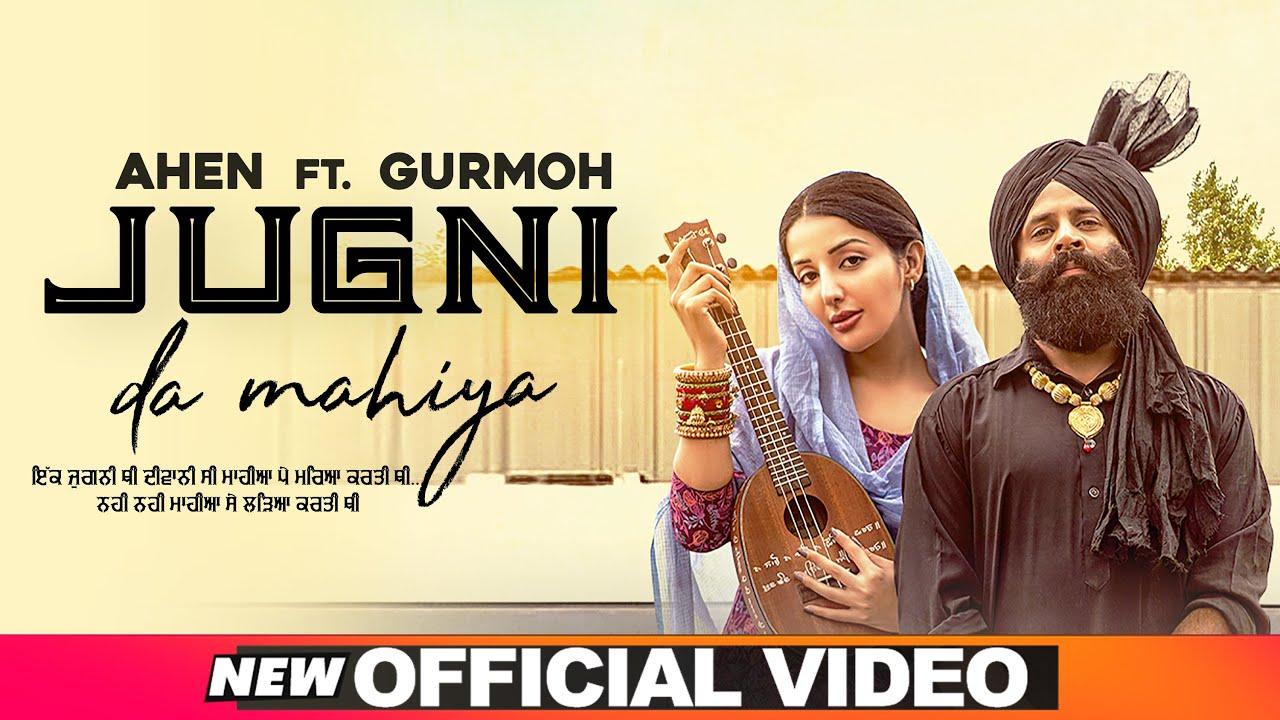 Jugni Da Mahiya (Official Video) | Ahen Ft Sonia Mann | Gurmoh | Latest Punjabi Songs 2020