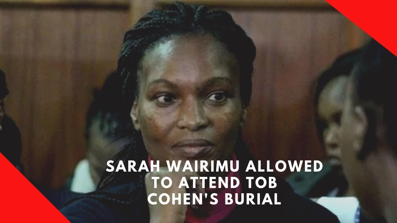 Sarah Wairimu to attend Tob Cohen's burial today afternoon