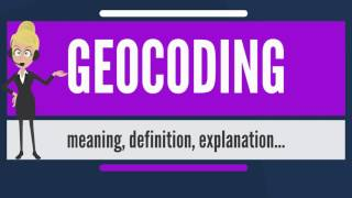 What is GEOCODING? What does GEOCODING mean? GEOCODING meaning, definition & explanation