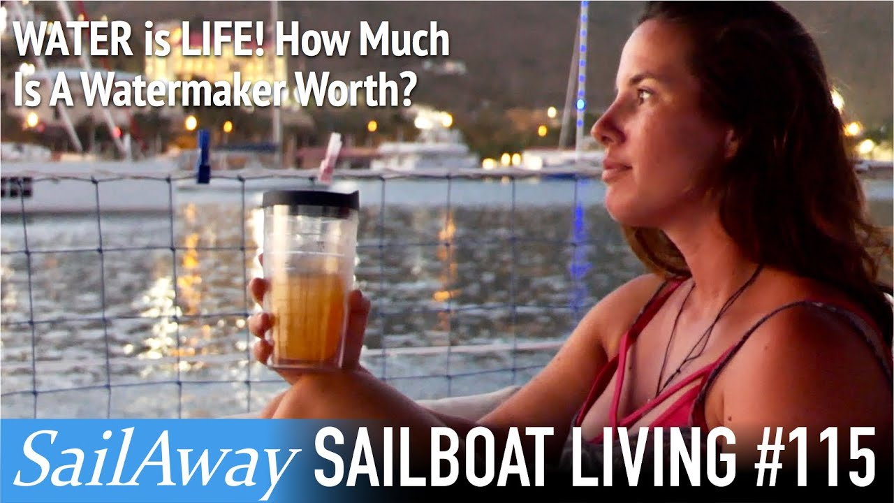 WATER is LIFE! How Much Is A Watermaker Worth On A Liveaboard Sailboat? | SailAway 115