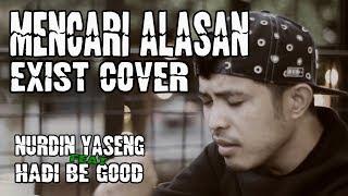 Mencari Alasan - Exist cover by Nurdin Yaseng feat Hadi be good