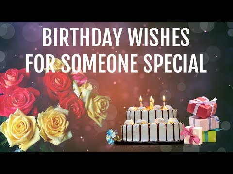 Birthday Wishes for Someone Special, Happy Birthday Wishes