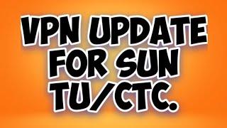 VPN UPDATE FOR SUN TU/CTC