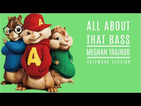 Meghan Trainor - All About That Bass - Chipmunk Version