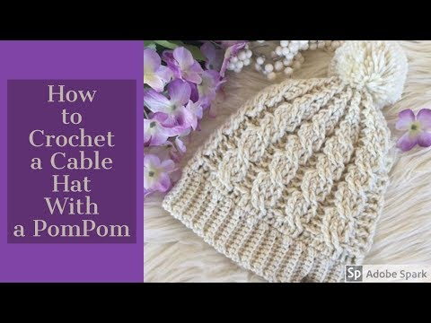 How To Crochet A Cable Hat: The Alyssa Crochet Cable Hat (Child-Sm Adult)