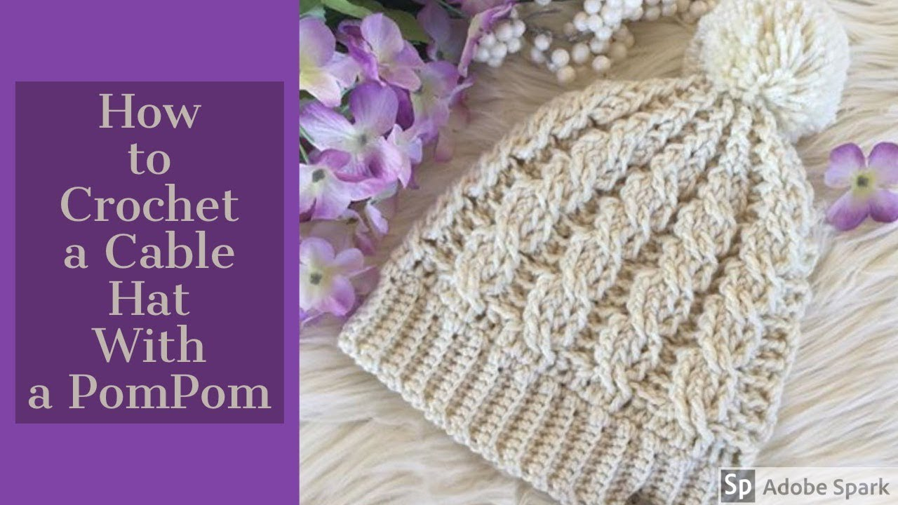 How To Crochet A Cable Hat Make A Cable Crochet Hat With A Pompom
