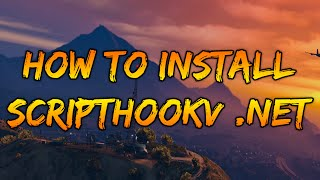 GTA 5 How To Install ScriptHook Dot Net (.NET) [Quick Install Tutorial]