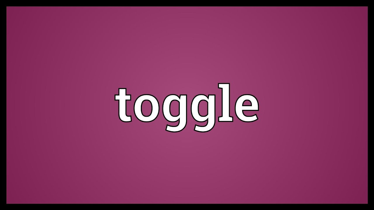 toggle meaning youtube