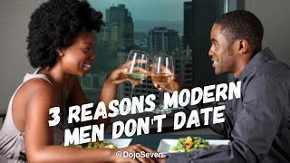 3 Reasons Modern Men Don't Date | Dating Advice for Women
