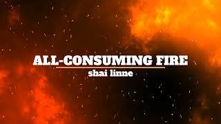 All-Consuming Fire - shai linne