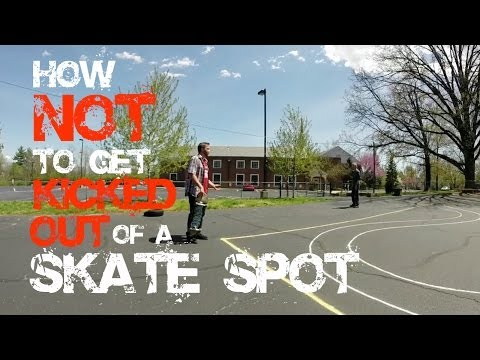 How NOT to get Kicked Out of a Skate Spot