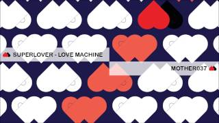 MOTHER037: Superlover - Love Machine (Original Mix)