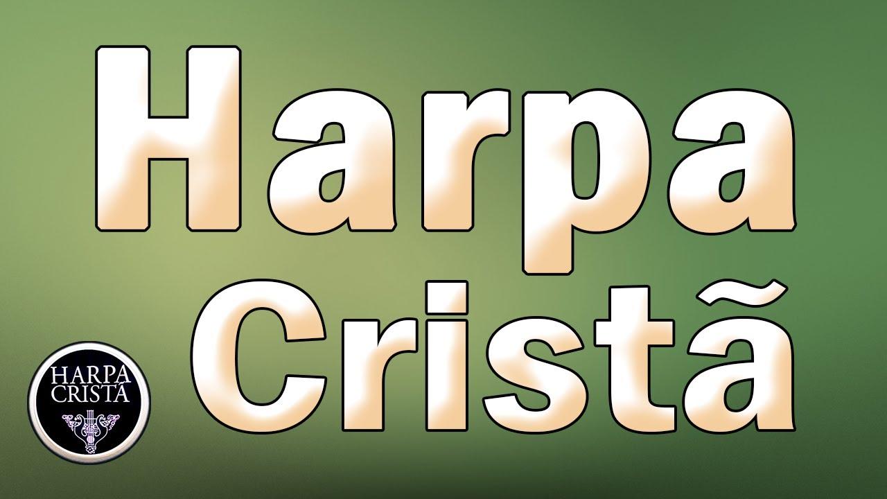 Harpa Cristã - Hinos Antigos da Assembléia de Deus - Os Melhores Hinos Para Jesus