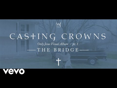 Casting Crowns - Only Jesus Visual Album, Part 1: The Bridge (Introduction)