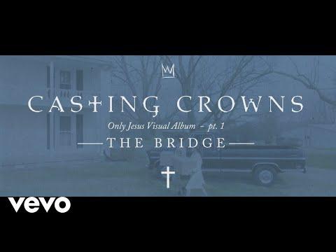 Casting Crowns - Only Jesus Visual Album, Part 1: The Bridge (Introduction)