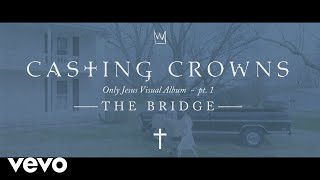 Casting Crowns - The Bridge, Only Jesus Visual Album: Part 1 (Introduction)
