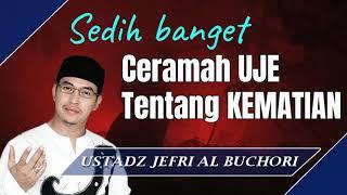 Ceramah Uje Tentang Kematian - Ustad Jefri Al Buchoti
