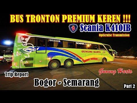 (PART 2) NAIK BUS TRONTON PREMIUM SCANIA K410 Gunung Harta | Bogor-Semarang