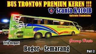 (PART 2) NAIK BUS TRONTON PREMIUM SCANIA K410 Gunung Harta | Bogor-Semarang thumbnail