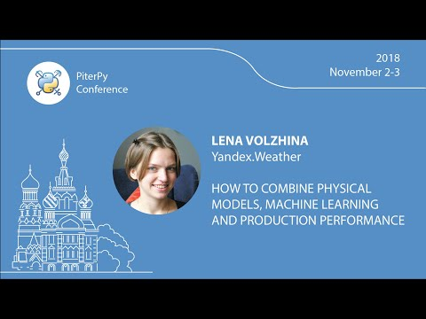 "[RUS] Lena Volzhina: ""How To Combine Physical Models, ML And Production Performance"" / #PiterPy"