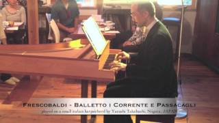 "Frescobaldi - ""Balletto i Corrente e Passacagli"" played on an Italian cembalo by Yasushi Takahashi"