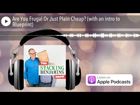 Are You Frugal Or Just Plain Cheap? (with an intro to Blueprint)