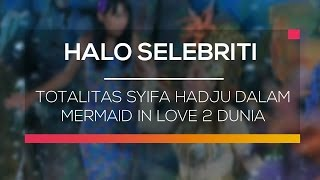 Totalitas Syifa Hadju dalam Mermaid In Love 2 Dunia - Halo Selebriti