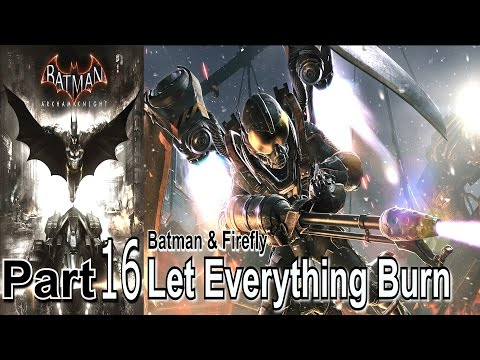 Let Everything Burn Batman Arkham Knight Part 16 Walkthrough Gameplay Live Commentery