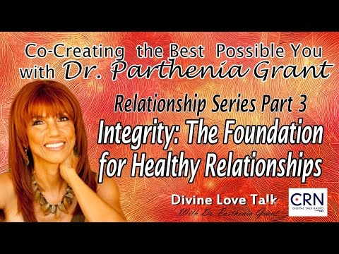 Integrity: The Foundation For Healthy Relationships | Divine Love Talk w/ Dr. Parthena Grant