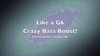 Like a G6 - 2 Bass Boosts(Bass Test 3:37)