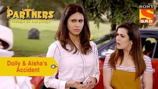 Your Favorite Character | Dolly & Aisha Meet With An Accident | Partners Trouble Ho Gayi Double