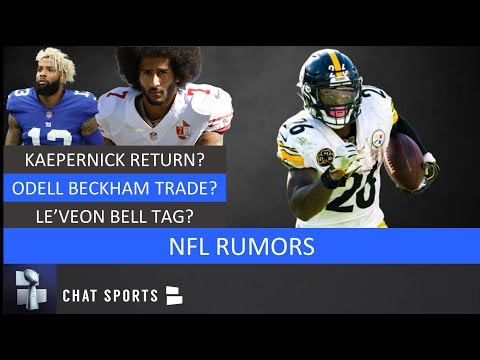 NFL Rumors: Odell Beckham Trade, Antonio Brown Latest, Colin Kaepernick Return & Le'Veon Bell Tag
