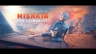 Mishkin The Cosmonaut Trailer   Космонавт Мишкин, трейлер