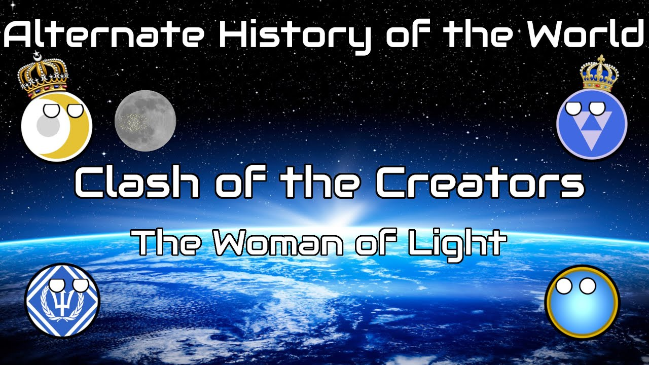 Alternate History of the World - Clash of the Creators - The Woman of Light