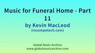 Music for Funeral Home   Part 11 by Kevin MacLeod 1 HOUR
