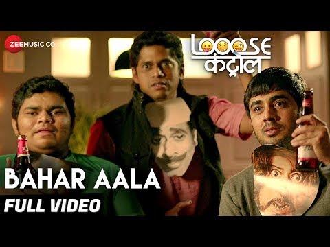 Baher Aala - Looose Control Marathi Movie Video Song