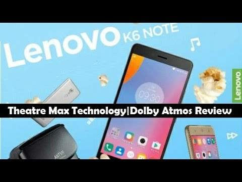 Lenovo K6 Note [4GB RAM]TheatreMax Technology Explained!|Dolby Atmos Sound Test