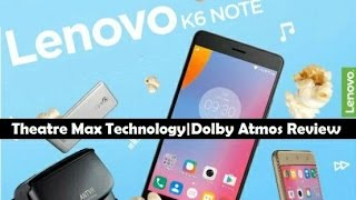 Lenovo K6 Note TheatreMax Technology Explained! Dolby Atmos Sound Test