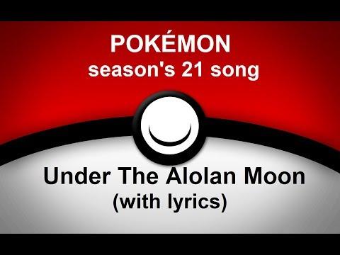 POKÉMON - Season's 21 song - Under The Alolan Moon (with lyrics)