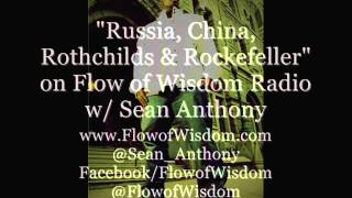 """Russia, China, Rothchilds & Rockefeller"" on Flow of Wisdom Radio w/ Sean Anthony"