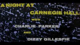 Charlie Parker & Dizzy Gillespie. A Night At Carnegie Hall.