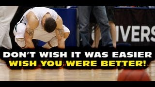 DON'T WISH IT WAS EASIER, WISH YOU WERE BETTER! - Coach Godwin Ep: 18 - Basketball Tips
