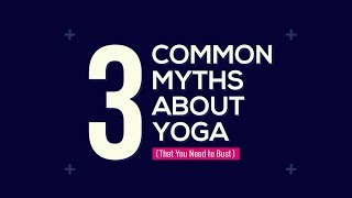 3 Biggest Myths About Yoga - That You Need To Bust