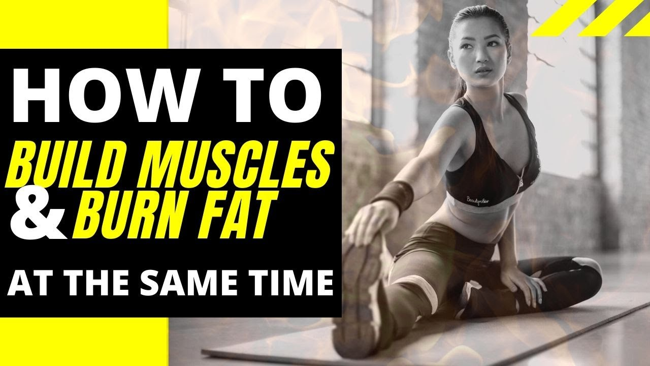 How to Build Muscles and Burn Fat at The Same Time