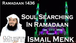 Soul Searching In Ramadaan - Mufti Ismail Menk