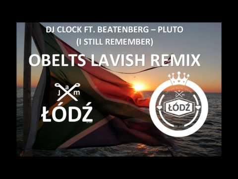 Dj Clock ft Beatenberg   Pluto I Still Remember ObLets Lavish Remix