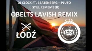 Dj Clock ft Beatenberg   Pluto I Still Remember ObLets Lavish Remix